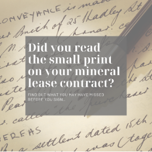 Learn about the small print on your mineral lease contract with our Mineral and Gas attorneys.,